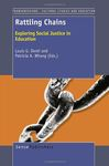 Rattling Chains: Exploring Social Justice in Education by Louis Denti and Patricia Whang
