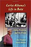 Carlos Aldama's Life in Batá: Cuba, Diaspora, and the Drum by Umi Vaughan and Carlos Aldama