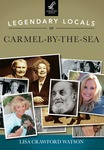 Legendary Locals of Carmel-by-the-Sea