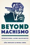 Beyond Machismo: Intersectional Latino Masculinities