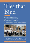 Ties that Bind: Cultural Identity, Class, and Law in Vietnam's Labor Resistance