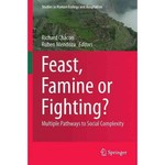 Feast, Famine or Fighting?: Multiple Pathways to Social Complexity by Richard J. Chacon and Ruben Mendoza