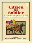 Citizen and Soldier: A Sourcebook on Military Service and National Defense from Colonial America to the Present by Henry C. Dethloff and Gerald Shenk