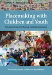 Placemaking with Children and Youth by Victoria Derr, Louise Chawla, and Mara Mintzer