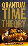 Quantum Time Theory: Journals of a Traveler Through Time (Nevertime Chronology Book 1)