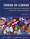 Turning on Learning: Five Approaches for Multicultural Teaching Plans for Race, Class, Gender and Disability by Carl A. Grant and Christine E. Sleeter