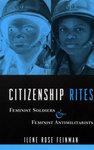 Citizenship Rites: Feminist Soldiers and Feminist Antimilitarists