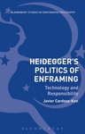 Heidegger's Politics of Enframing: Technology and Responsibility by Javier Cardoza-Kon