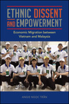 Ethnic Dissent and Empowerment: Economic Migration between Vietnam and Malaysia