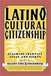 Latino Cultural Citizenship: Claiming Identity, Space and Rights