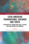 Latin American Transnational Children and Youth: Experiences of Nature and Place, Culture and Care Across the Americas