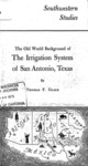 1972 - The Old World Background of the Irrigation System of San Antonio, Texas (Southwestern Studies Series: No 35); Glick, Thomas F.