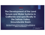 2017 – The Development of the Land Tenure and Water Systems in California and Specifically in the Salinas Valley Groundwater Basin [Draft]