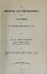 1912 - The Missions and Missionaries of California, Vol. II, Upper California, Part I, General History, Zephyrin Engelhardt