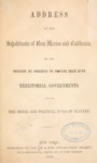 1849 - Address to the Inhabitants of New Mexico and California on the Omission by Congress to Provide them with Territorial Goverments and on the Social and Political Evils of Slavery