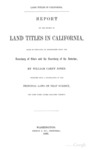 1850 – Report on the Subject of Land Titles in California made in Pursuance of Instructions from the Secretary of State and the Secretary of Interior, by William Carey Jones: Together with a Translation of the Principal Laws on that Subject, and Some Other Papers Relating Thereto