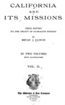 1904 - California and Its Missions - Their History to the Treaty of Guadalupe Hidalgo, Vol. II, Bryan J. Clinch